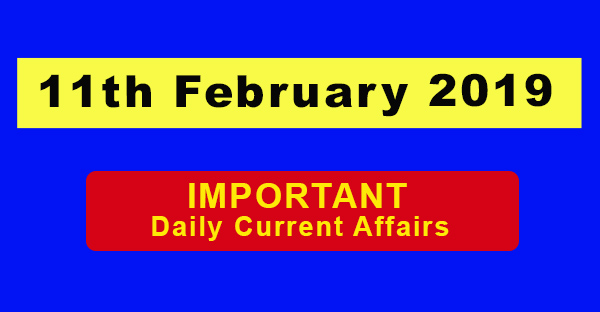 11th February 2019 Daily Current Affairs