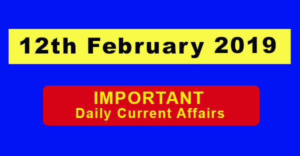 12th February 2019 Daily Current Affairs