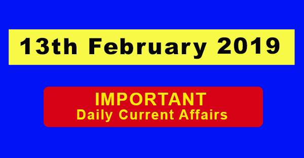 13th February 2019 Daily Current Affairs