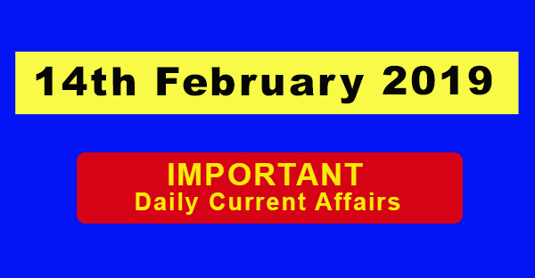 14th February 2019 Daily Current Affairs
