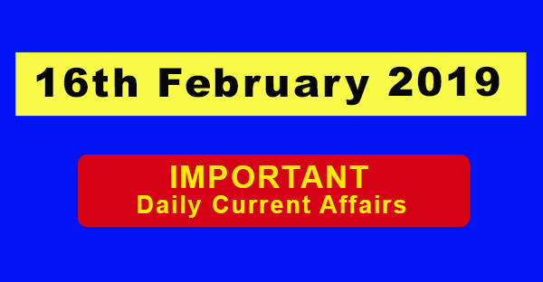 16th February 2019 Daily Current Affairs