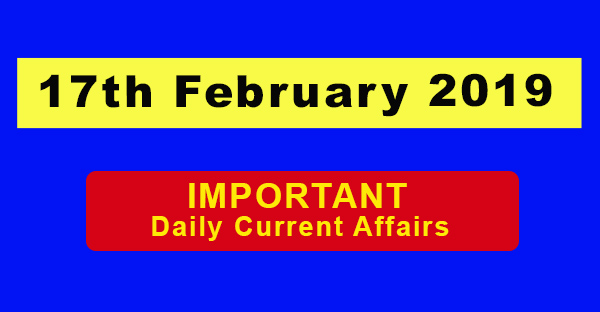 17th February 2019 Daily Current Affairs