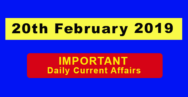 20th February 2019 Daily Current Affairs