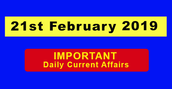21st February 2019 Daily Current Affairs