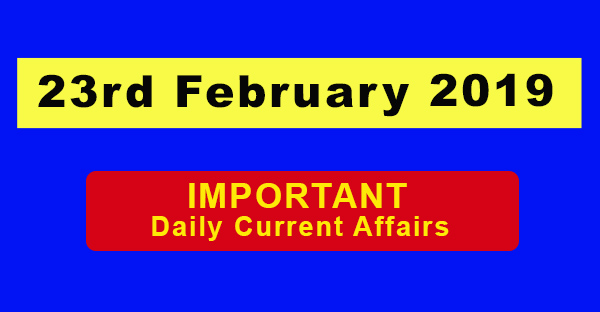 23rd February 2019 Daily Current Affairs
