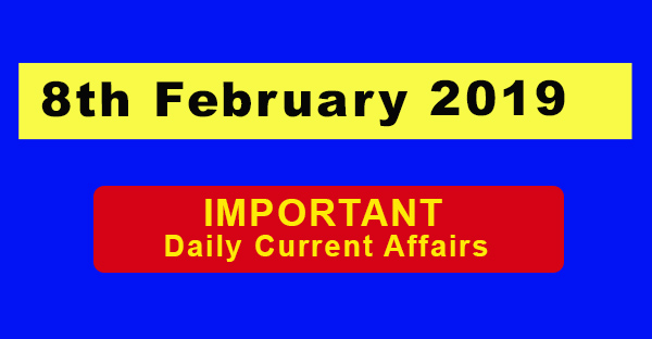 8th February 2019 Daily Current Affairs