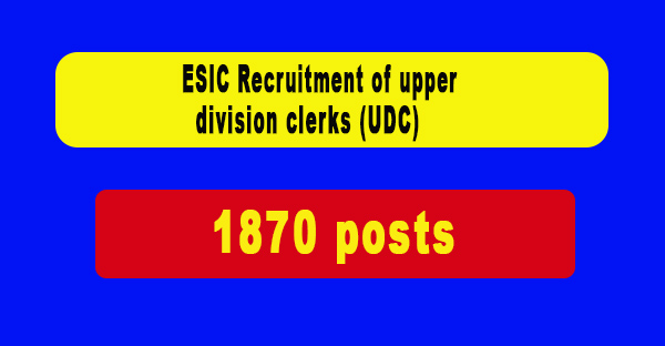 ESIC Recruitment of upper division clerks