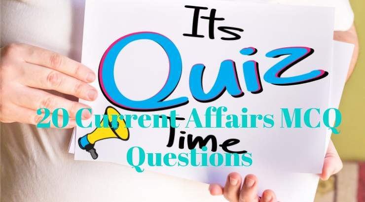 20 Current Affairs MCQ Questions
