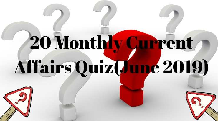 Current Affairs Quiz june 2019