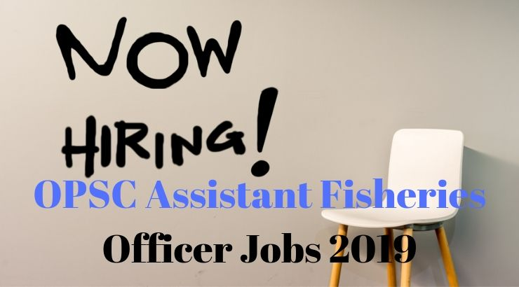 OPSC Assistant Fisheries Officer Jobs 2019