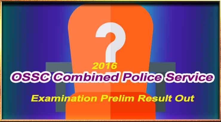 OSSC Combined Police Service 2016 Examination Prelim Result