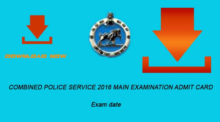 Combined Police Service 2016 Main Examination Admit Card