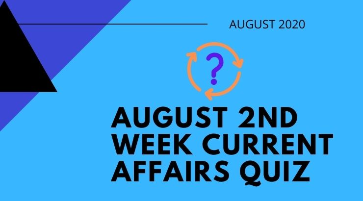August 2nd Week Current Affairs Quiz