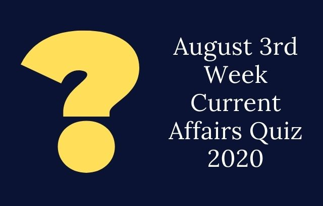 August 3rd Week Current Affairs Quiz 2020