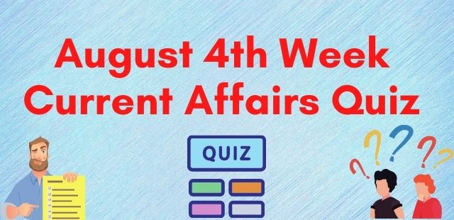 August 4th Week Current Affairs Quiz