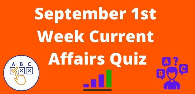 September 1st Week Current Affairs Quiz