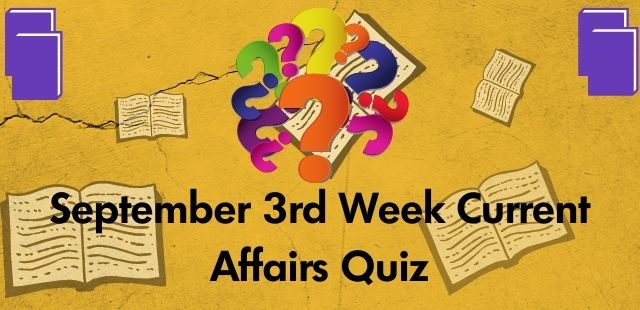 September 3rd Week Current Affairs Quiz