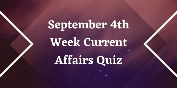 September 4th Week Current Affairs Quiz