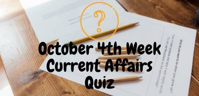 October 4th Week Current Affairs Quiz